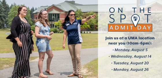 On the Spot Admit Days! Join us at a UMA location near you (10am-6pm) on August 5, August 14, August 20, or August 26.
